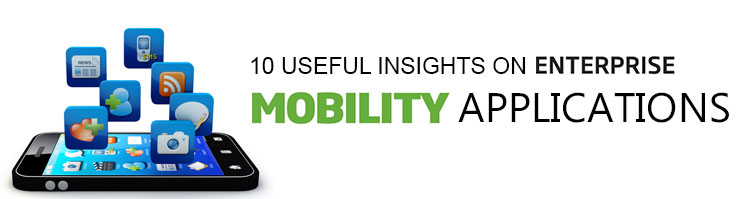 10 Useful Insights on Enterprise Mobility Applications